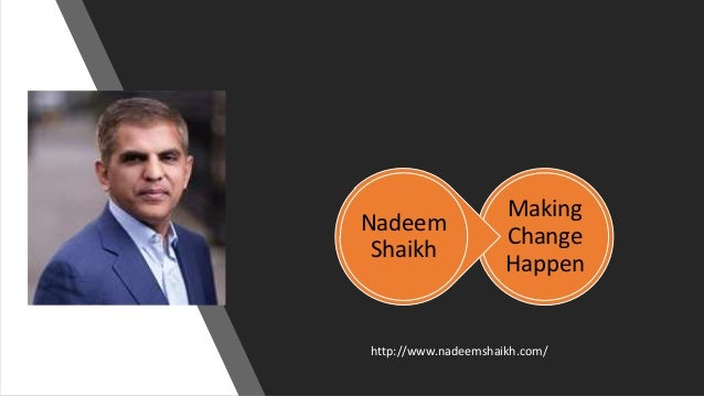 Making Change Happen Nadeem Shaikh http://www.nadeemshaikh.com/