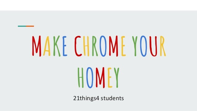 MAKE CHROME YOUR HOMEY21things4 students