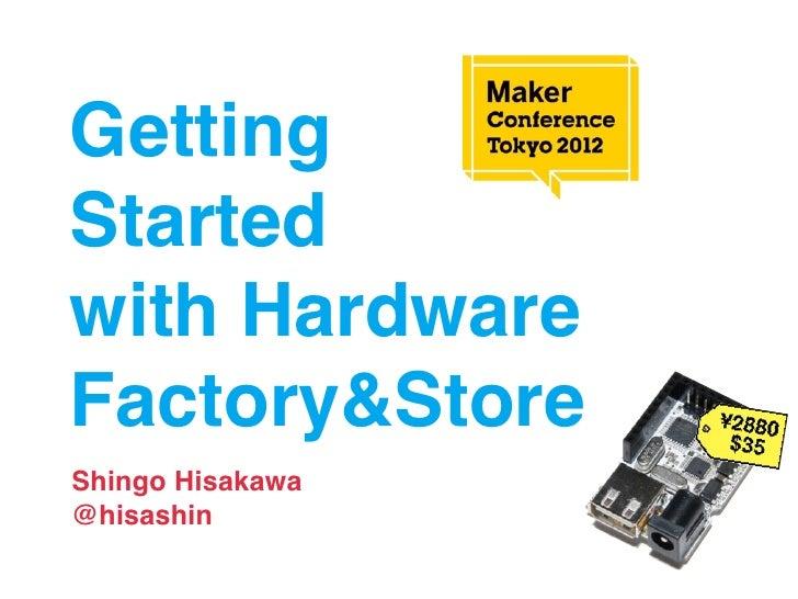 GettingStartedwith HardwareFactory&StoreShingo Hisakawa@hisashin