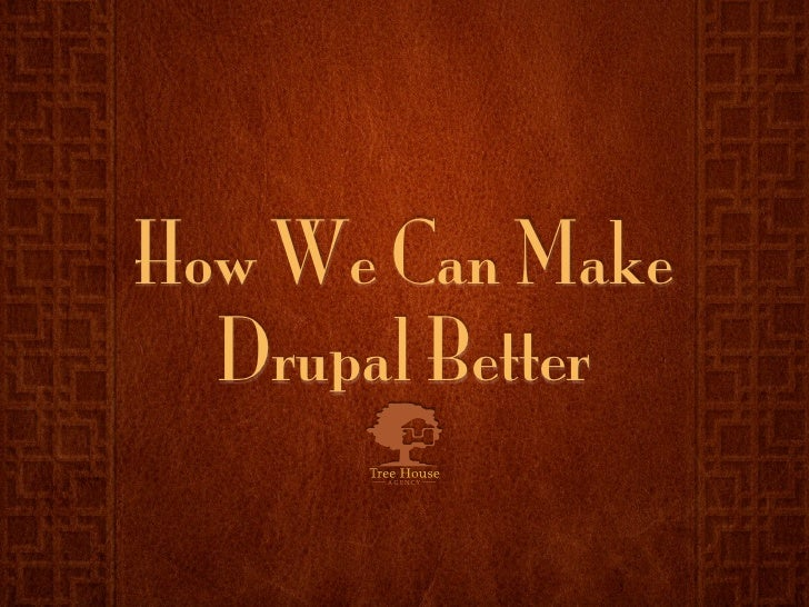 How We Can Make   Drupal Better