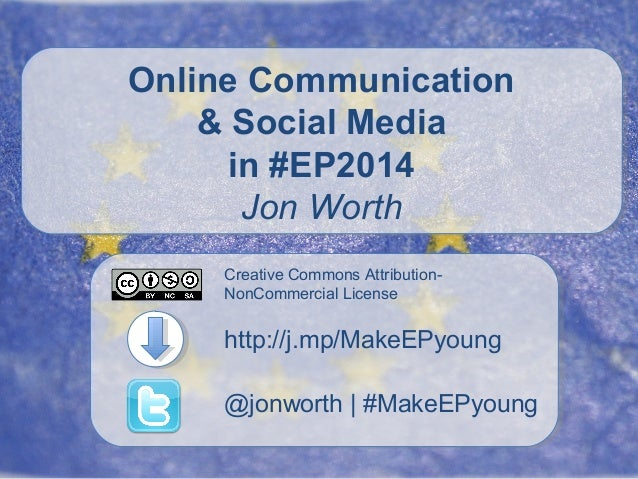 Online Communication & Social Media in #EP2014 Jon Worth Creative Commons AttributionNonCommercial License  http://j.mp/Ma...