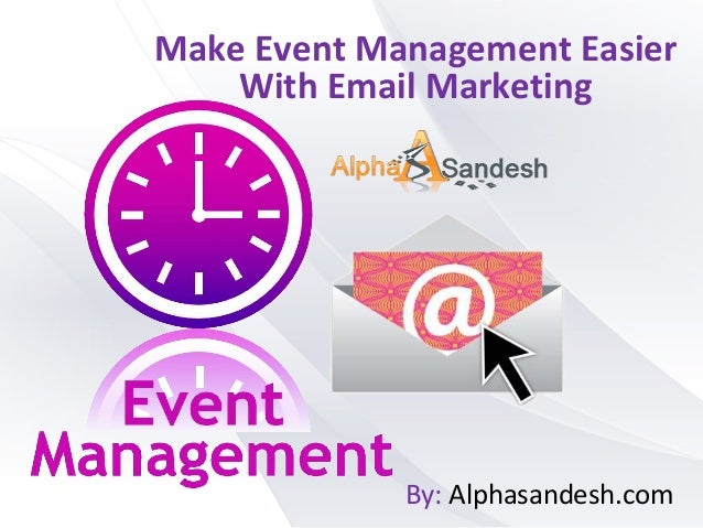 Make Event Management Easier With Email Marketing By: Alphasandesh.com