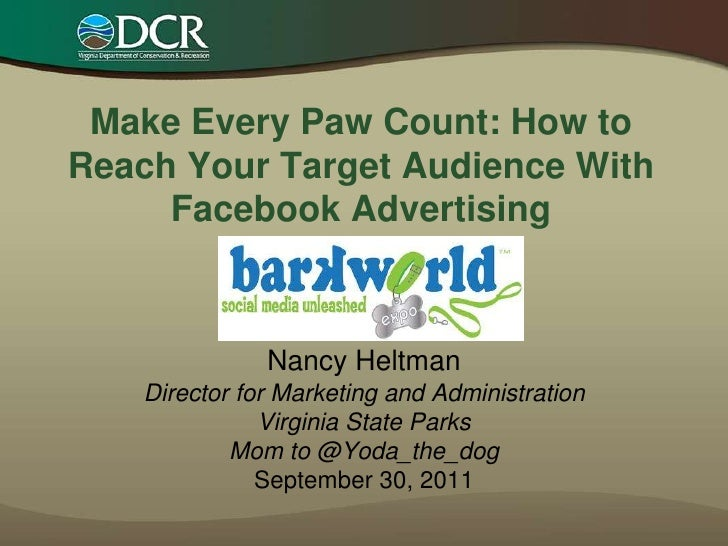 Make Every Paw Count: How to Reach Your Target Audience With Facebook Advertising <br />Nancy HeltmanDirector for Marketin...