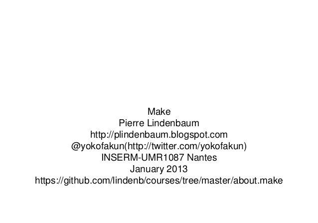 Make                      Pierre Lindenbaum              http://plindenbaum.blogspot.com          @yokofakun(http://twitte...