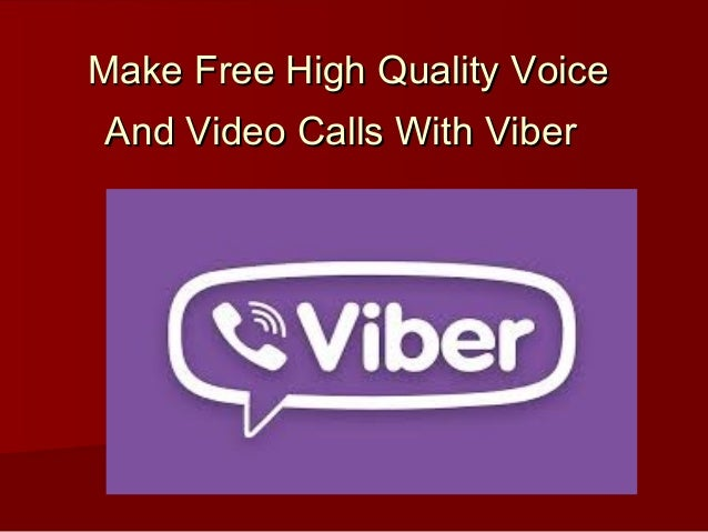 Make Free High Quality VoiceMake Free High Quality Voice And Video Calls With ViberAnd Video Calls With Viber