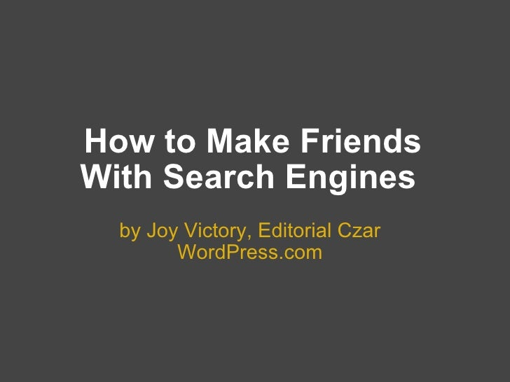 How to Make Friends With Search Engines by Joy Victory, Editorial Czar WordPress.com