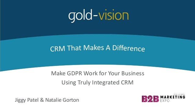 Make GDPR Work for Your Business Using Truly Integrated CRM Jiggy Patel & Natalie Gorton
