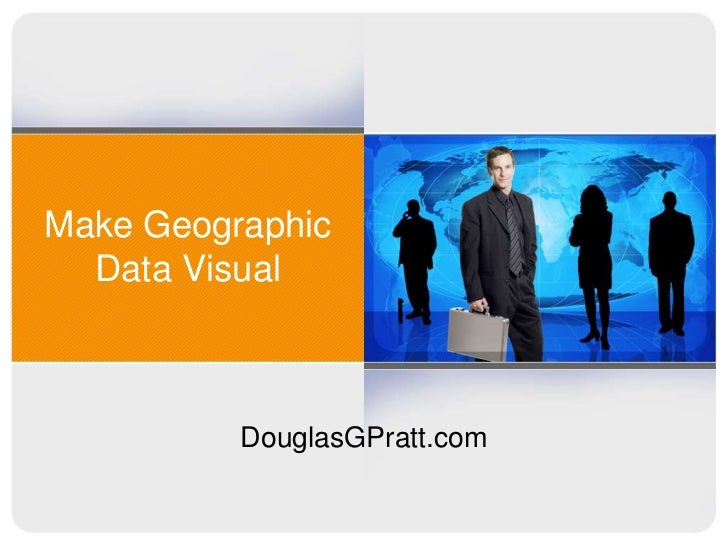 Make Geographic  Data Visual          DouglasGPratt.com