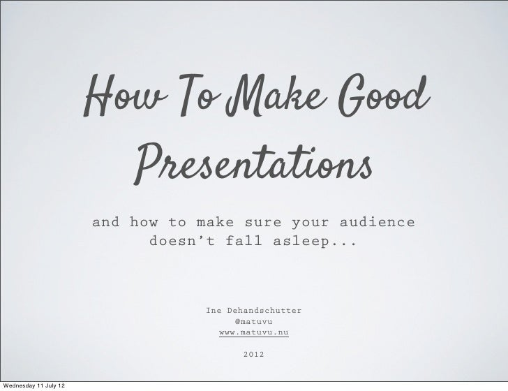 How To Make Good                         Presentations                       and how to make sure your audience           ...