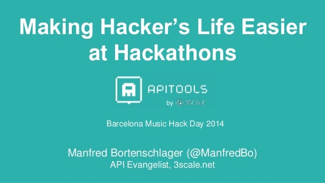 Making Hacker's Life Easier at Hackathons Barcelona Music Hack Day 2014 by Manfred Bortenschlager (@ManfredBo) API Evangel...