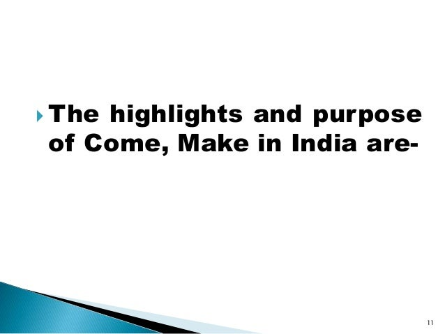  The highlights and purpose of Come, Make in India are- 11
