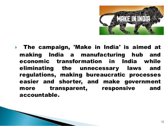  The campaign, 'Make in India' is aimed at making India a manufacturing hub and economic transformation in India while el...