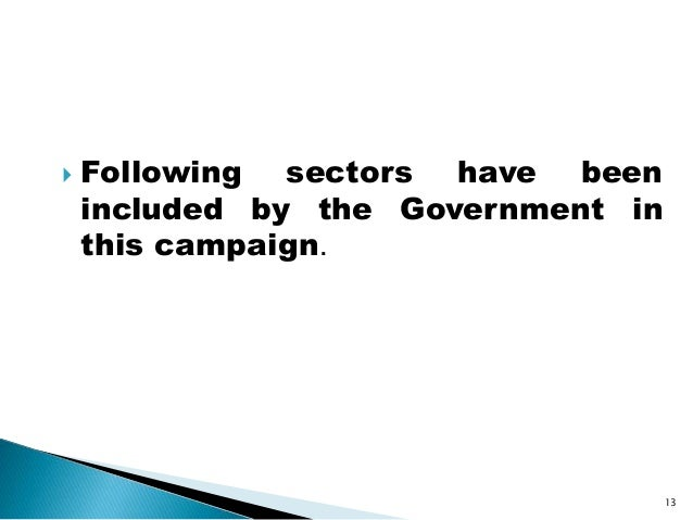  Following sectors have been included by the Government in this campaign. 13