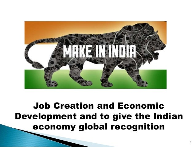 Job Creation and Economic Development and to give the Indian economy global recognition 2