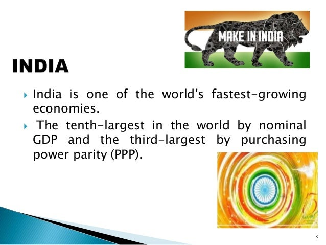  India is one of the world's fastest-growing economies.  The tenth-largest in the world by nominal GDP and the third-lar...