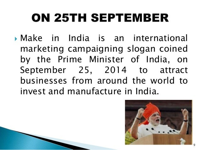  Make in India is an international marketing campaigning slogan coined by the Prime Minister of India, on September 25, 2...