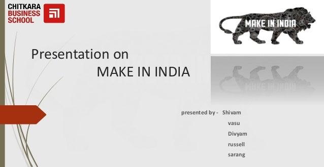 Presentation on MAKE IN INDIA presented by - Shivam vasu Divyam russell sarang