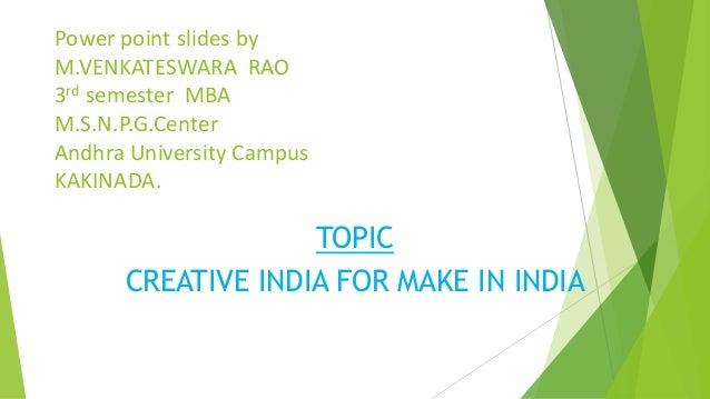 Power point slides by M.VENKATESWARA RAO 3rd semester MBA M.S.N.P.G.Center Andhra University Campus KAKINADA. TOPIC CREATI...