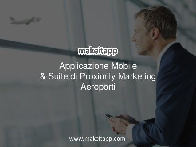Applicazione Mobile & Suite di Proximity Marketing Aeroporti www.makeitapp.com