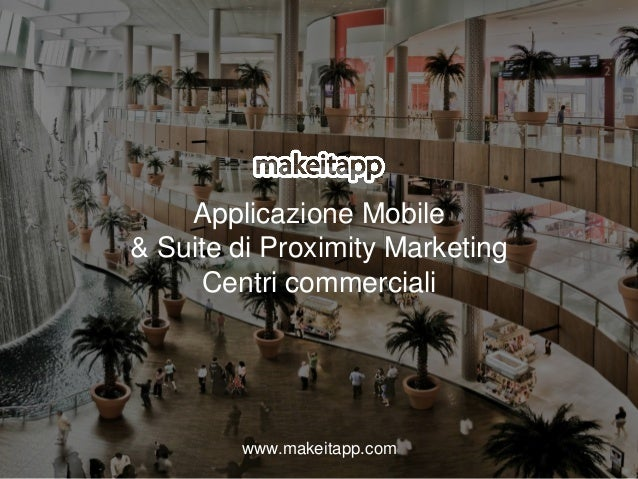 Applicazione Mobile & Suite di Proximity Marketing Centri commerciali www.makeitapp.com