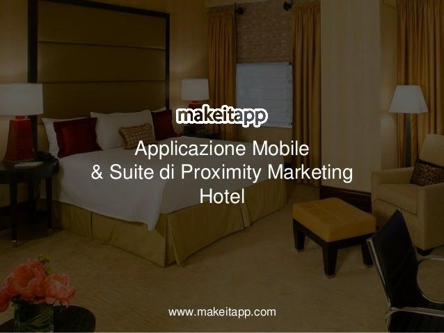 Applicazione Mobile & Suite di Proximity Marketing Hotel www.makeitapp.com