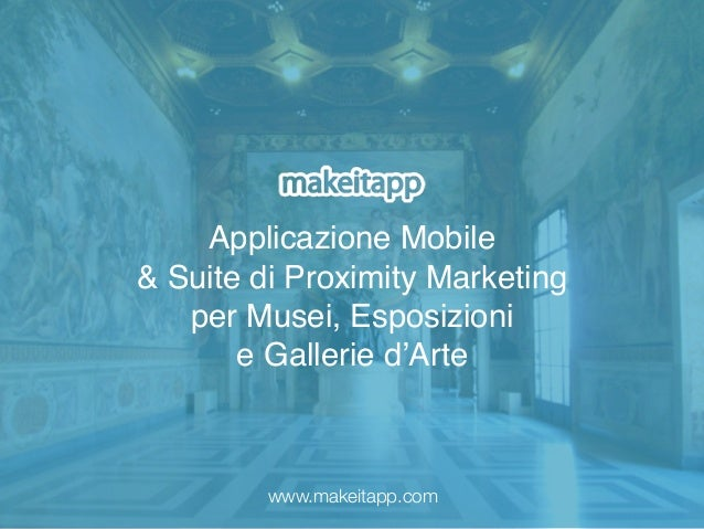 Applicazione Mobile & Suite di Proximity Marketing per Musei, Esposizioni e Gallerie d'Arte www.makeitapp.com