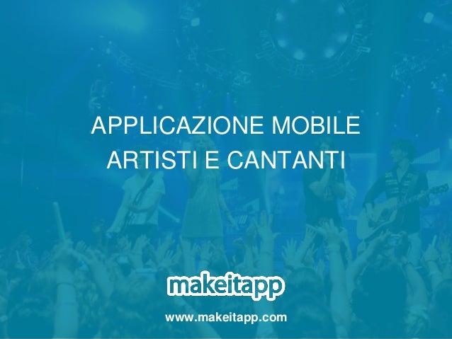 APPLICAZIONE MOBILE ARTISTI E CANTANTI www.makeitapp.com
