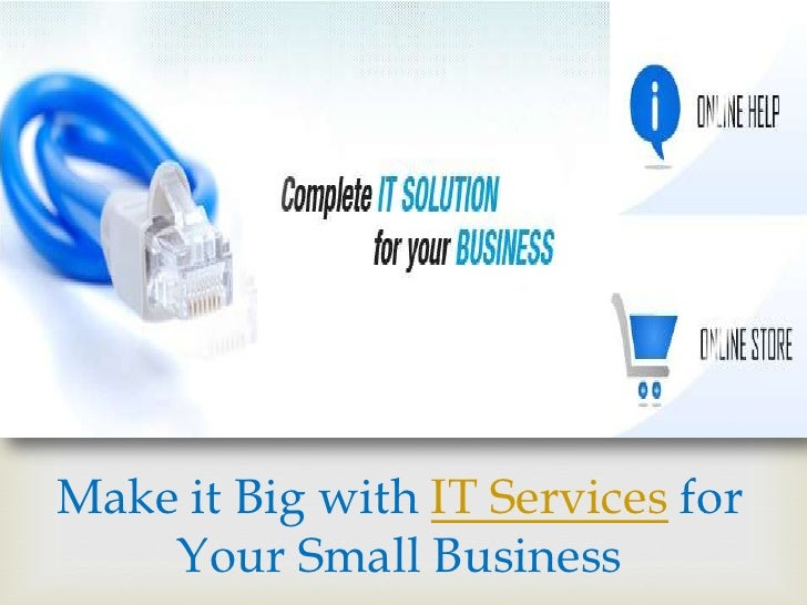 Make it Big with IT Services for Your Small Business <br />