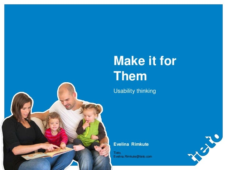 Make it for                           Them                           Usability thinking© 2012 Tieto Corporation           ...
