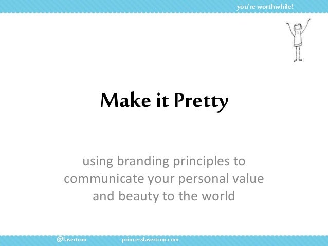 Make it Pretty using branding principles to communicate your personal value and beauty to the world you're worthwhile! @la...