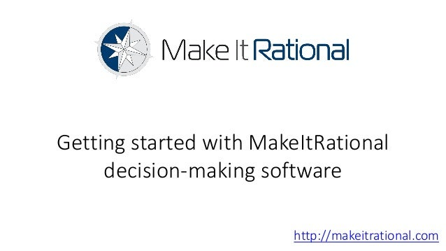 Getting started with MakeItRational     decision-making software                        http://makeitrational.com