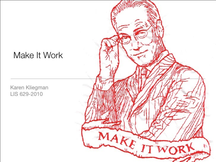 Make It Work   Karen Kliegman LIS 629-2010