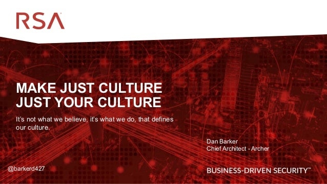 1 MAKE JUST CULTURE JUST YOUR CULTURE It's not what we believe, it's what we do, that defines our culture. Dan Barker Chie...