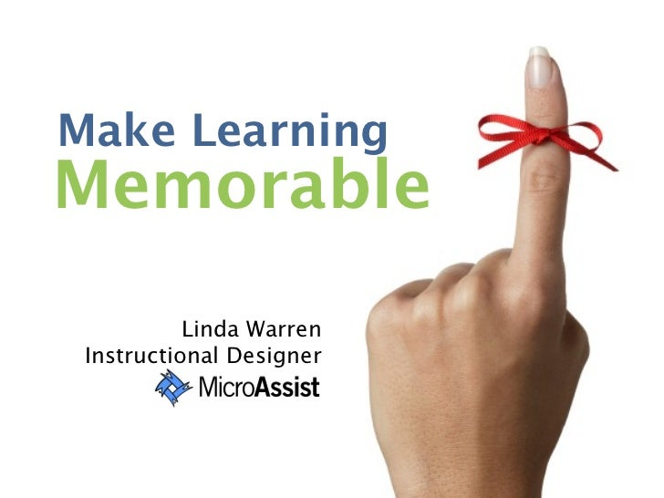 Make LearningMemorable           Linda Warren Instructional Designer