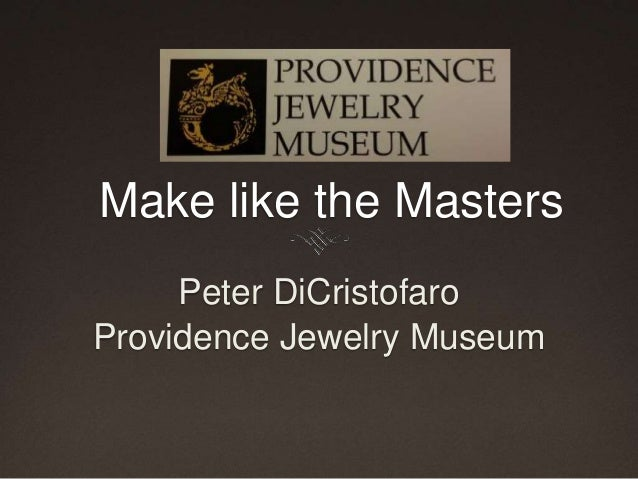 Make like the MastersPeter DiCristofaroProvidence Jewelry Museum