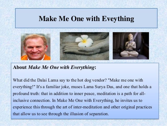 "Make Me One with Eveything About Make Me One with Everything: What did the Dalai Lama say to the hot dog vendor? ""Make me ..."