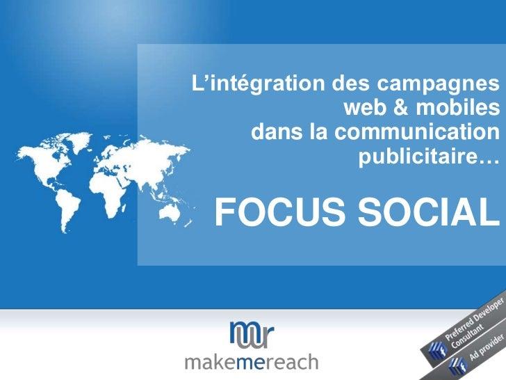 L'intégration des campagnes web & mobiles <br />dans la communication publicitaire…<br />FOCUS SOCIAL<br />