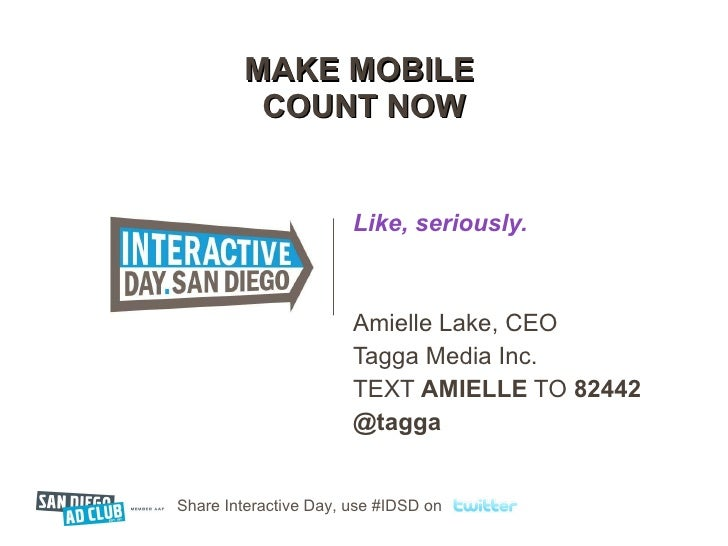MAKE MOBILE  COUNT NOW Like, seriously. Amielle Lake, CEO Tagga Media Inc. TEXT  AMIELLE  TO  82442 @tagga