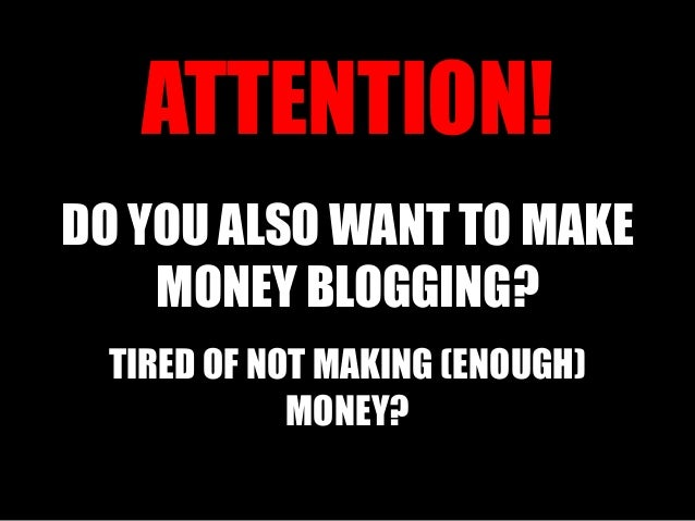 ATTENTION!DO YOU ALSO WANT TO MAKE    MONEY BLOGGING? TIRED OF NOT MAKING (ENOUGH)            MONEY?