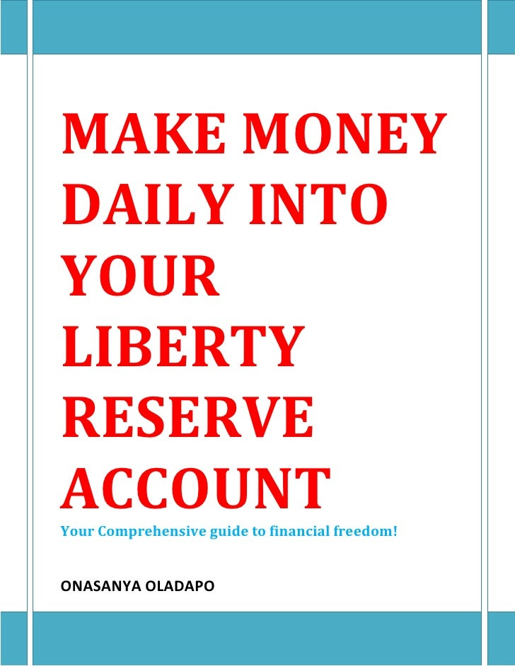 MAKE MONEYDAILY INTOYOURLIBERTYRESERVEACCOUNTYour Comprehensive guide to financial freedom!ONASANYA OLADAPO