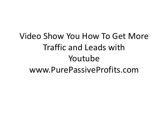 Video Show You How To Get More Traffic and Leads with Youtube www.PurePassiveProfits.com