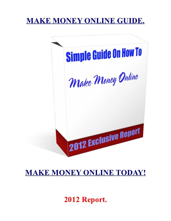 MAKE MONEY ONLINE GUIDE.MAKE MONEY ONLINE TODAY!       2012 Report.