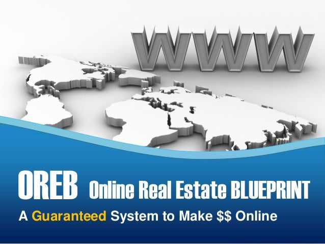 A Guaranteed System to Make $$ Online OREB Online Real Estate BLUEPRINT