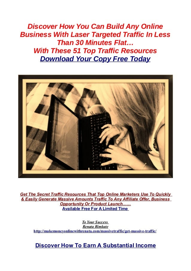 Discover How You Can Build Any Online Business With Laser Targeted Traffic In Less Than 30 Minutes Flat… With These 51 Top...