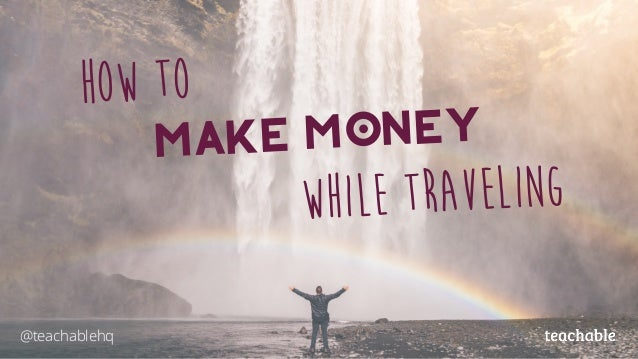 How To Make Money While Traveling @teachablehq