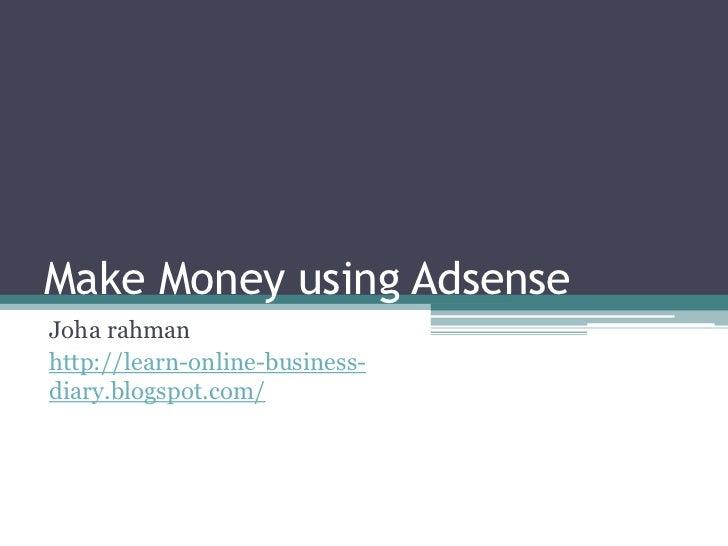 Make Money using AdsenseJoha rahmanhttp://learn-online-business-diary.blogspot.com/