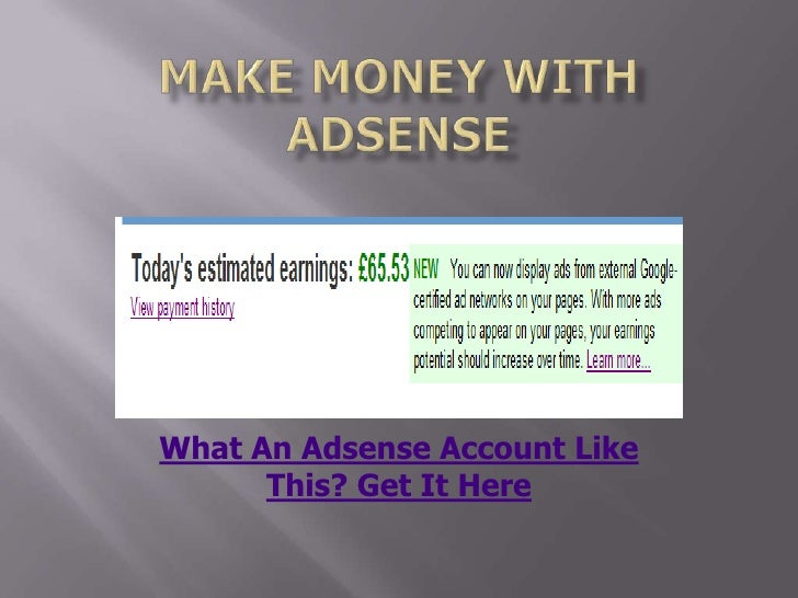 make money with adsense<br />What An Adsense Account Like This? Get It Here<br />