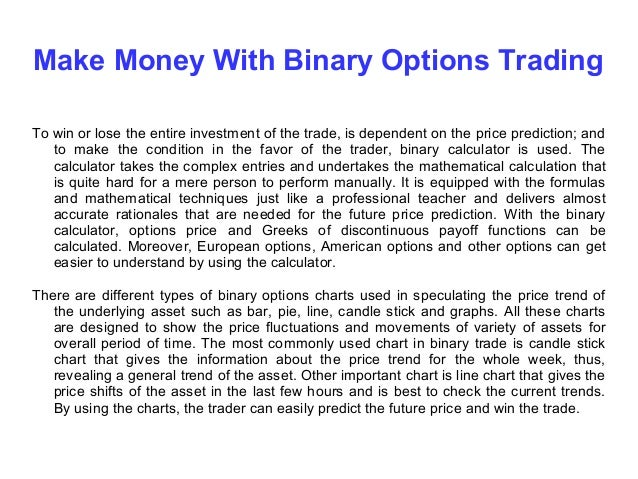 Now, don't get me wrong. Binary options trading, as mentioned above, can be VERY lucrative. But the thing is - only 5–10% of the total traders make that pay-off. The rest lose more than they make, making Binary Options trading something akin .