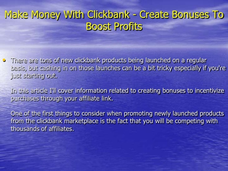 Make Money With Clickbank - Create Bonuses To Boost Profits<br />There are tons of new clickbank products being launched o...