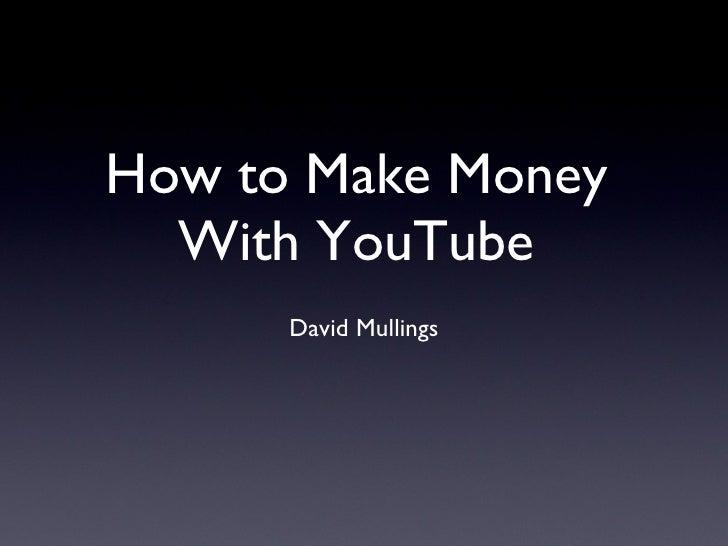 How to Make Money With YouTube <ul><li>David Mullings </li></ul>